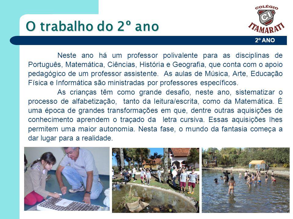 2º ANO O trabalho do 2º ano Neste ano há um professor polivalente para as disciplinas de Português, Matemática, Ciências, História e Geografia, que co
