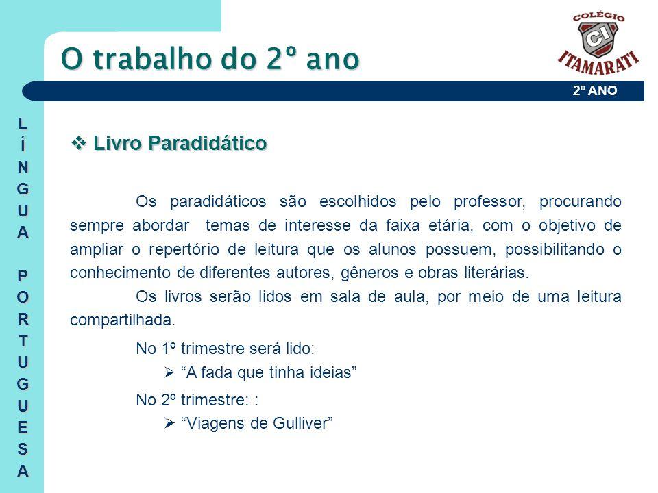 2º ANO O trabalho do 2º ano LÍNGUAPORTUGUESA  Livro Paradidático Os paradidáticos são escolhidos pelo professor, procurando sempre abordar temas de i