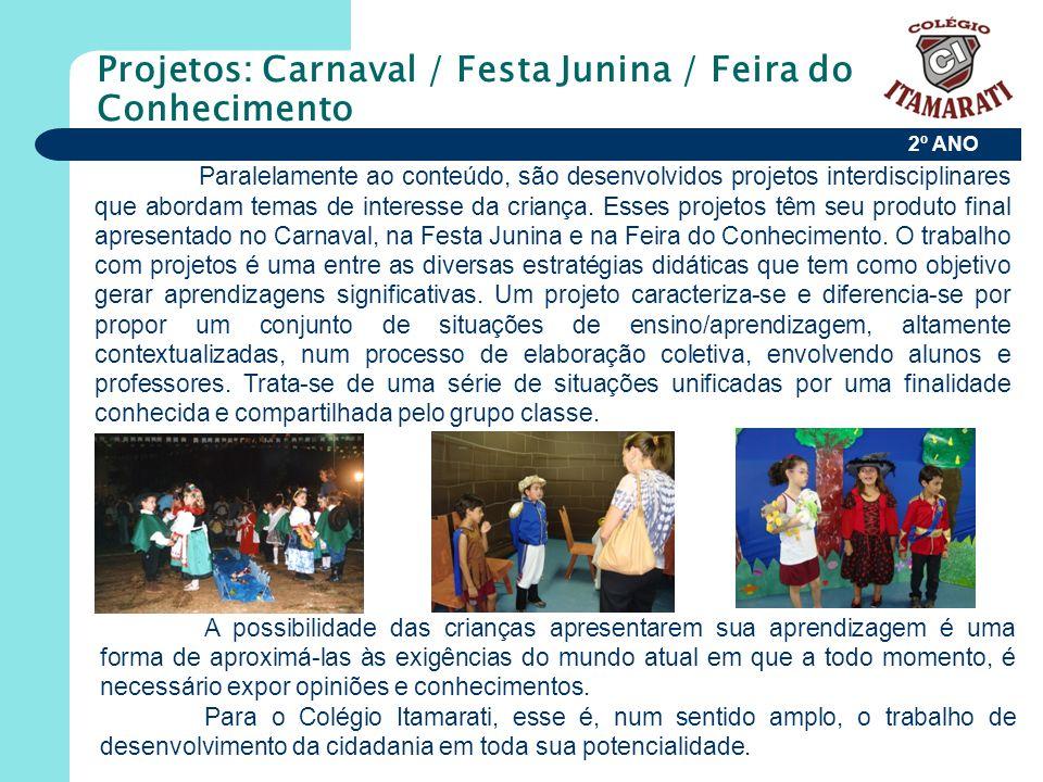 2º ANO Projetos: Carnaval / Festa Junina / Feira do Conhecimento Paralelamente ao conteúdo, são desenvolvidos projetos interdisciplinares que abordam