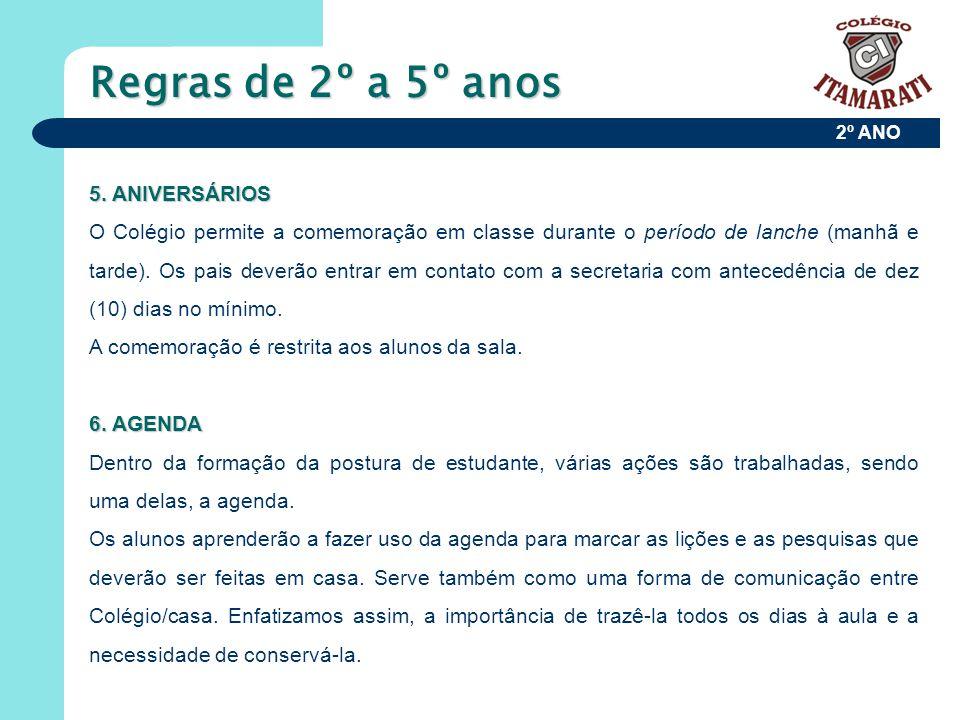 2º ANO Regras de 2º a 5º anos 5. ANIVERSÁRIOS O Colégio permite a comemoração em classe durante o período de lanche (manhã e tarde). Os pais deverão e