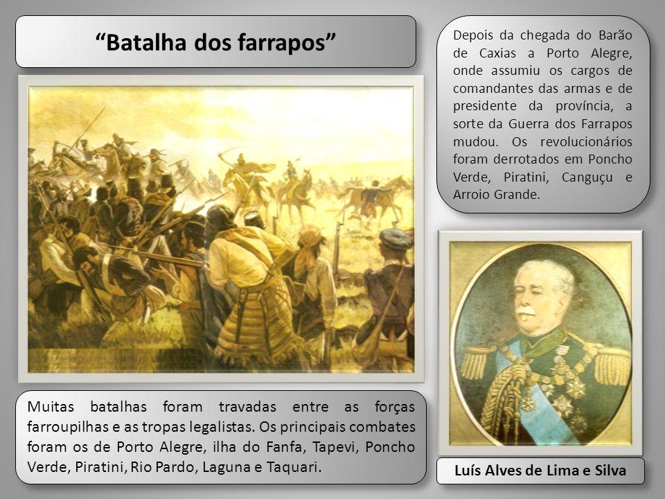 """""""Batalha dos farrapos"""" Muitas batalhas foram travadas entre as forças farroupilhas e as tropas legalistas. Os principais combates foram os de Porto Al"""