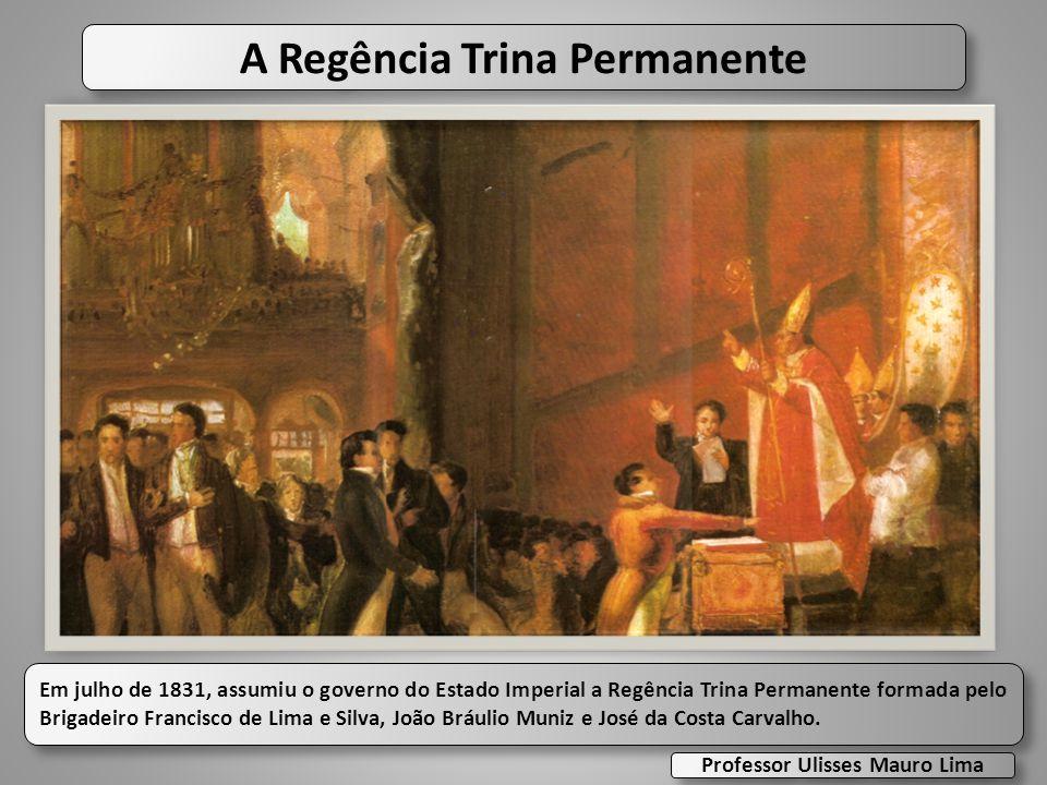 A Regência Trina Permanente Em julho de 1831, assumiu o governo do Estado Imperial a Regência Trina Permanente formada pelo Brigadeiro Francisco de Li