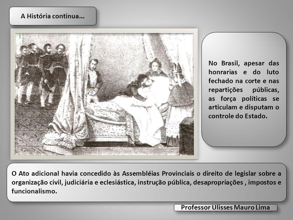 A História continua... O Ato adicional havia concedido às Assembléias Provinciais o direito de legislar sobre a organização civil, judiciária e eclesi