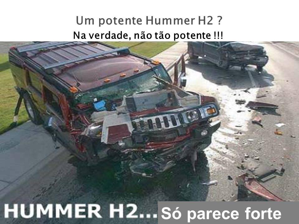 Um potente Hummer H2 ? Na verdade, não tão potente !!! Só parece forte