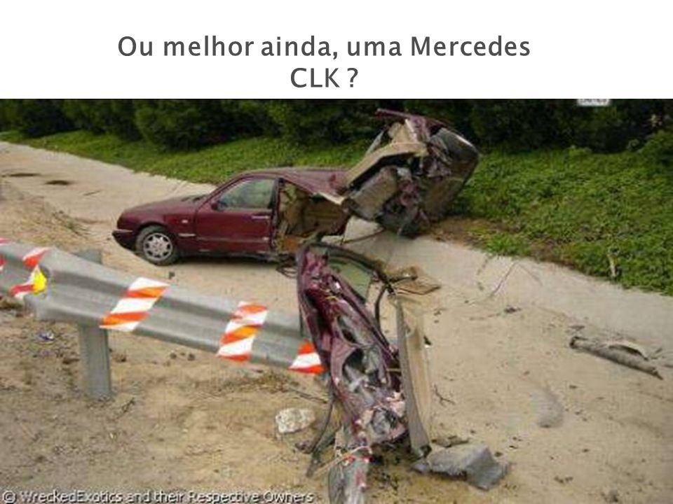 Ou melhor ainda, uma Mercedes CLK ?