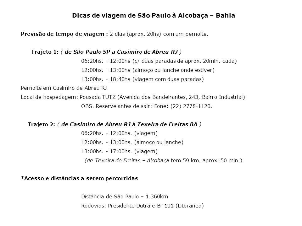 Dicas de viagem de São Paulo à Alcobaça – Bahia Previsão de tempo de viagem : 2 dias (aprox. 20hs) com um pernoite. Trajeto 1: ( de São Paulo SP a Cas