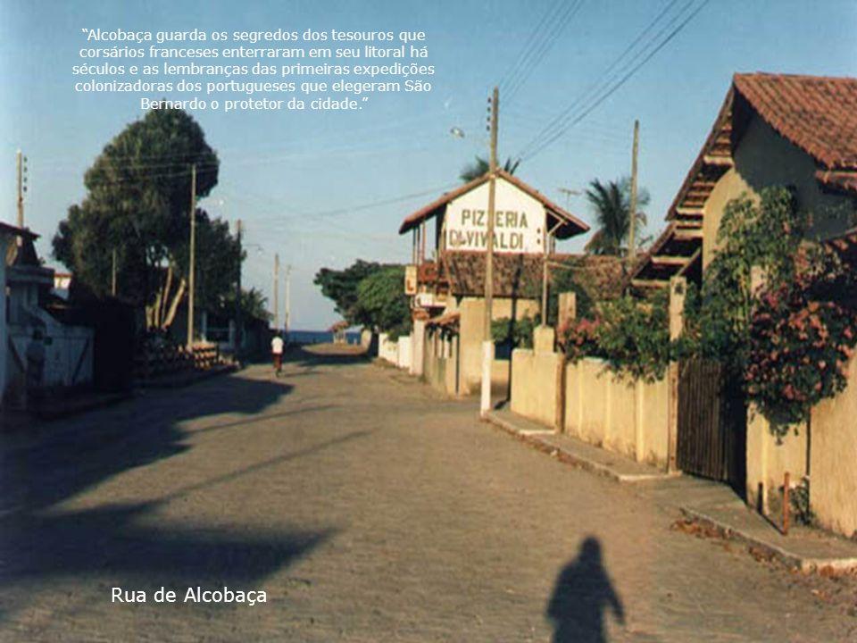 """""""Alcobaça guarda os segredos dos tesouros que corsários franceses enterraram em seu litoral há séculos e as lembranças das primeiras expedições coloni"""