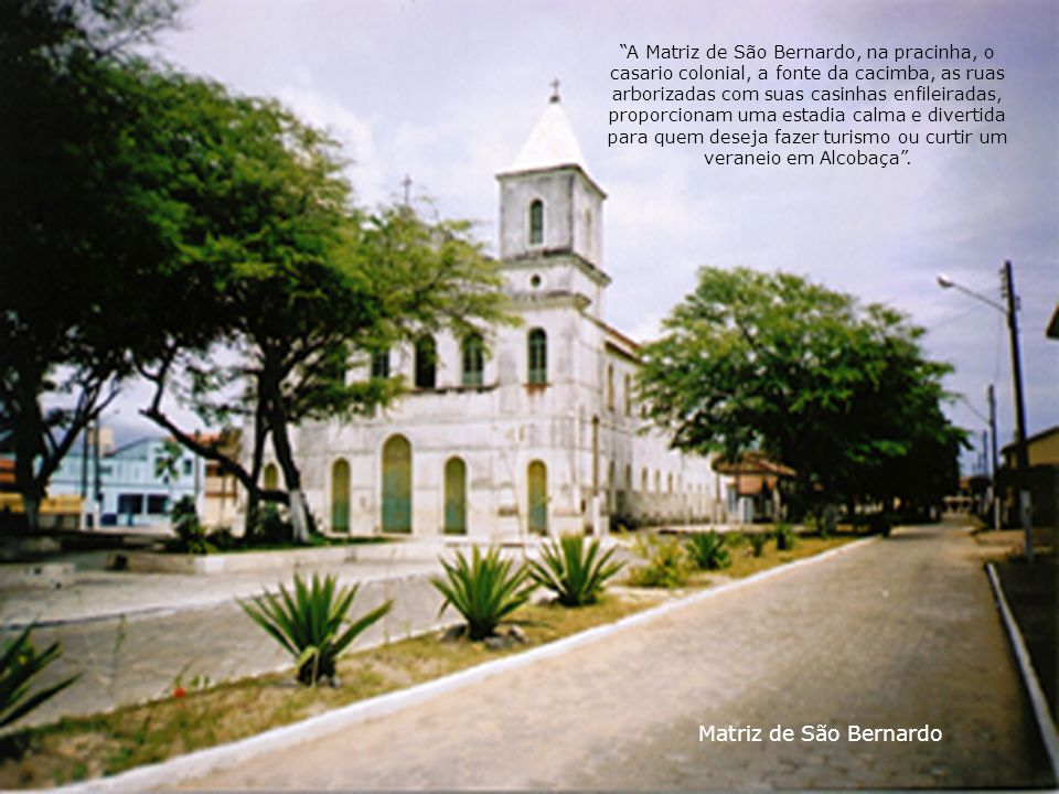 """Matriz de São Bernardo """"A Matriz de São Bernardo, na pracinha, o casario colonial, a fonte da cacimba, as ruas arborizadas com suas casinhas enfileira"""