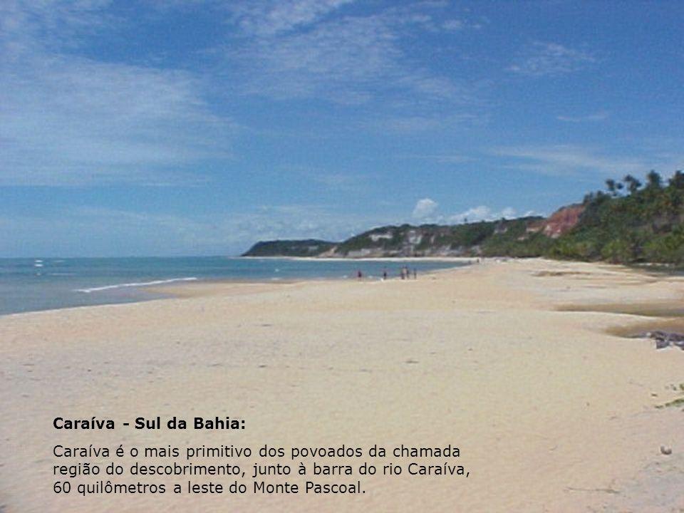 Caraíva - Sul da Bahia: Caraíva é o mais primitivo dos povoados da chamada região do descobrimento, junto à barra do rio Caraíva, 60 quilômetros a les