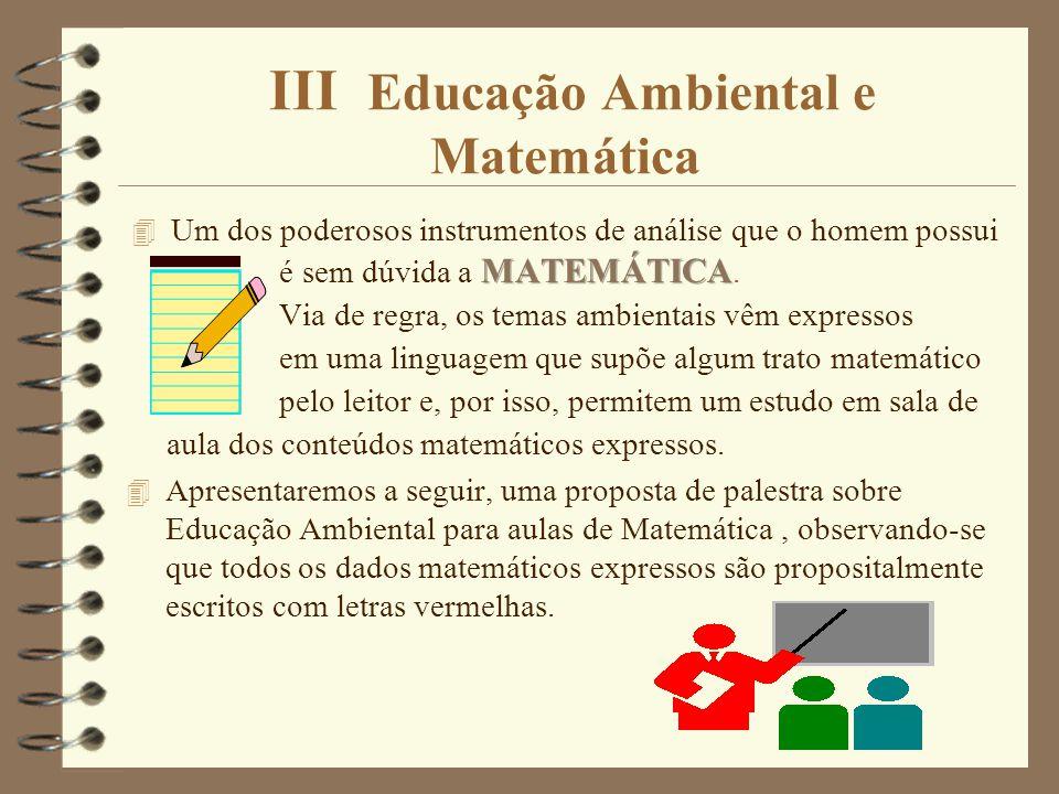 Conclusões 4 Os exercícios elaborados neste trabalho, quando trabalhados na escola, devem propiciar aos alunos reflexões sobre os assuntos ambientais que têm possibilidade de um tratamento matemático.