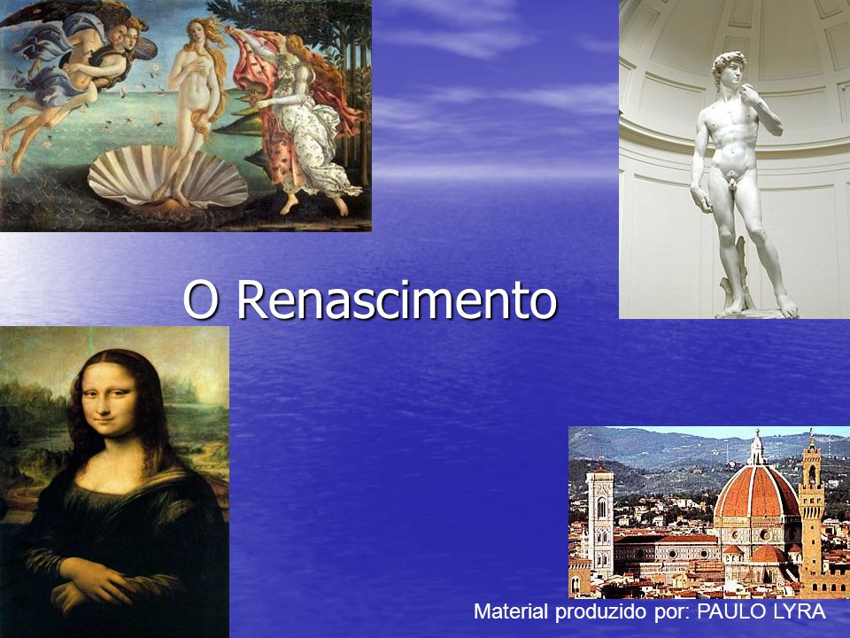 O Renascimento Material produzido por: PAULO LYRA