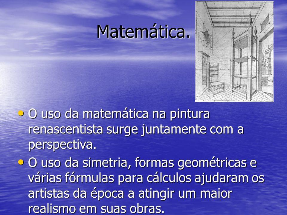 Matemática.•O•O•O•O uso da matemática na pintura renascentista surge juntamente com a perspectiva.