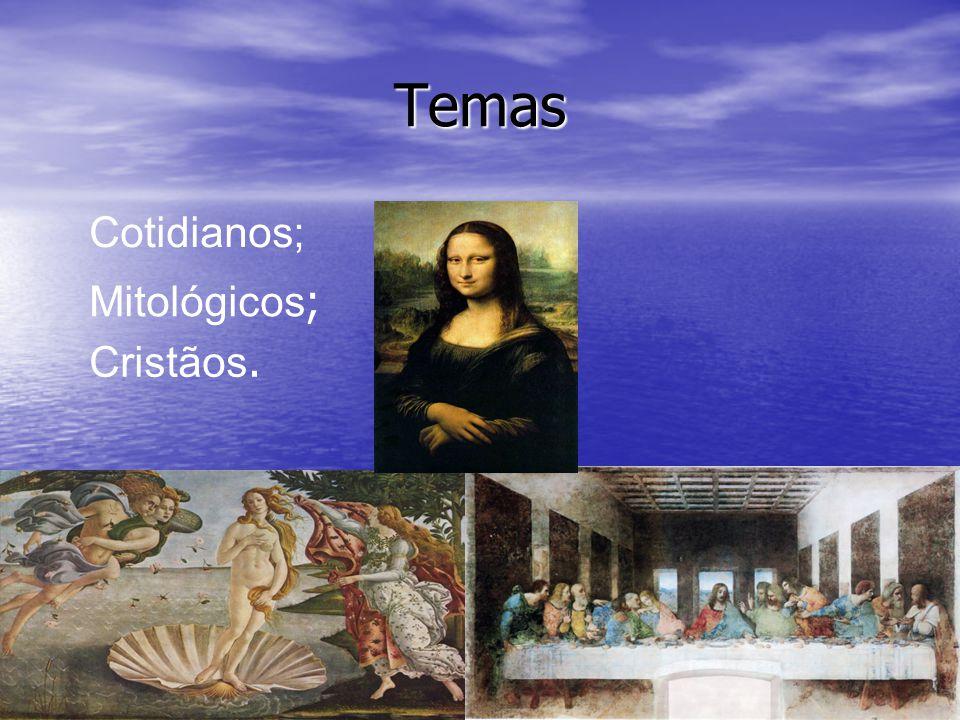 Temas Cotidianos; Mitológicos ; Cristãos.