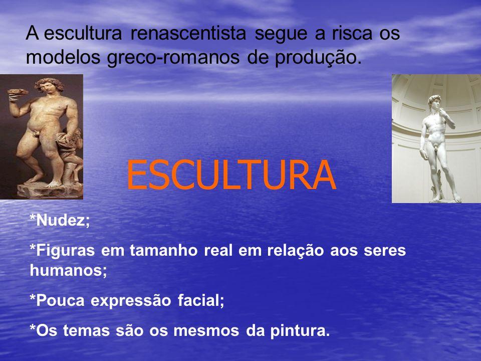 ESCULTURA A escultura renascentista segue a risca os modelos greco-romanos de produção.