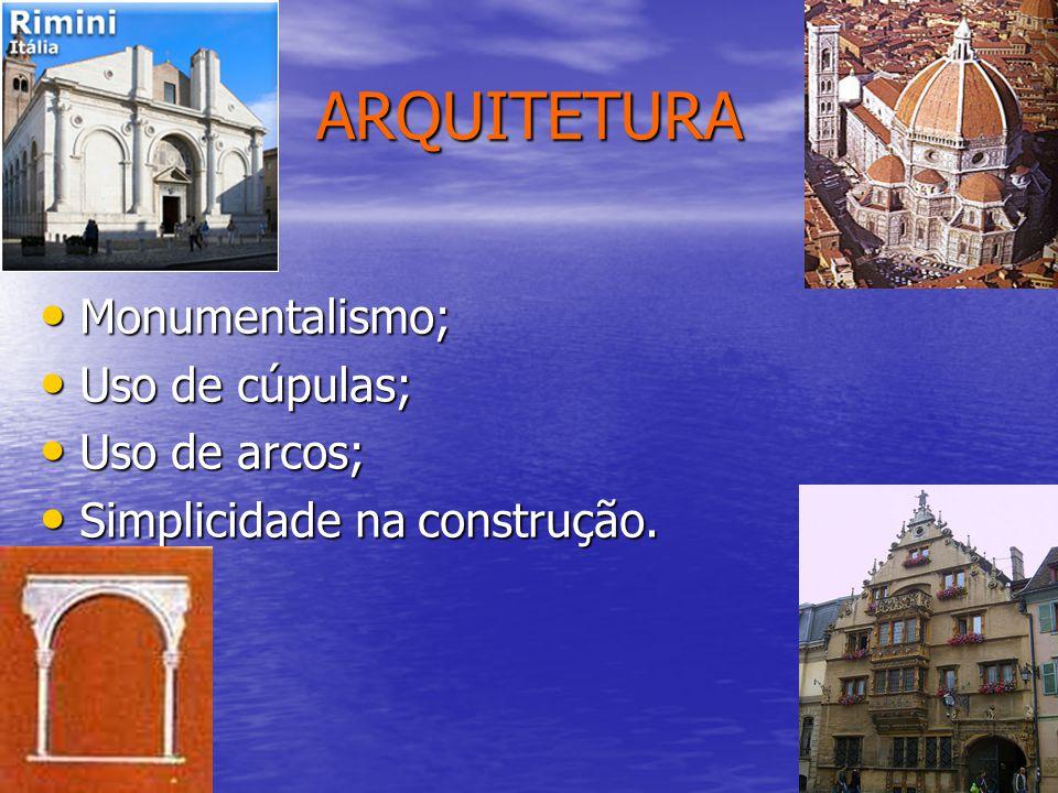ARQUITETURA •M•M•M•Monumentalismo; •U•U•U•Uso de cúpulas; •U•U•U•Uso de arcos; •S•S•S•Simplicidade na construção.