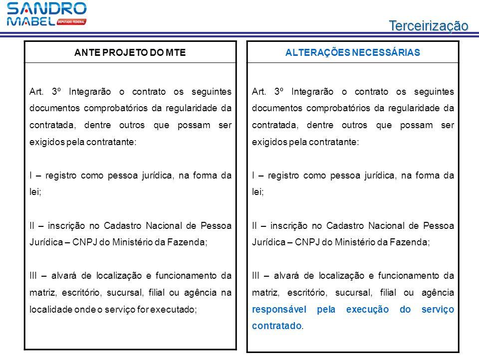 Terceirização ANTE PROJETO DO MTE Art. 3º Integrarão o contrato os seguintes documentos comprobatórios da regularidade da contratada, dentre outros qu