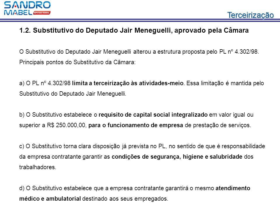 TerceirizaçãoTerceirização 1.2. Substitutivo do Deputado Jair Meneguelli, aprovado pela Câmara O Substitutivo do Deputado Jair Meneguelli alterou a es