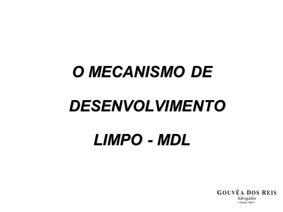 O MECANISMO DE DESENVOLVIMENTO LIMPO - MDL