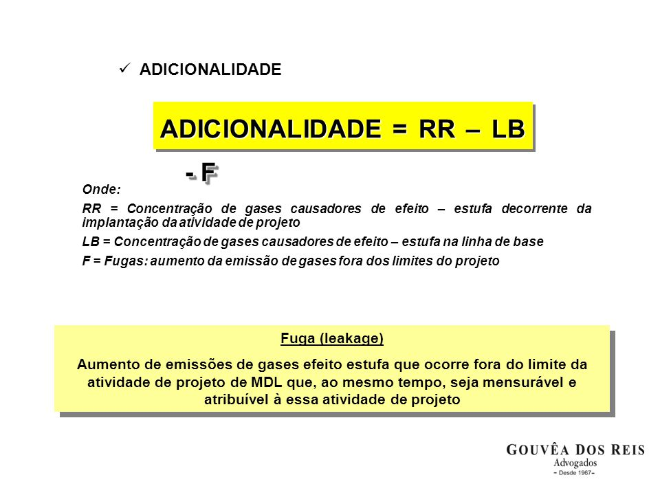  ADICIONALIDADE ADICIONALIDADE = RR – LB - F Onde: RR = Concentração de gases causadores de efeito – estufa decorrente da implantação da atividade de