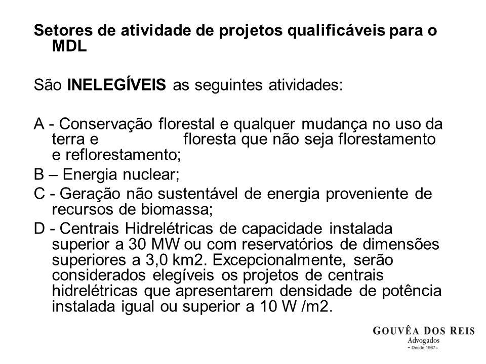 Setores de atividade de projetos qualificáveis para o MDL São INELEGÍVEIS as seguintes atividades: A - Conservação florestal e qualquer mudança no uso