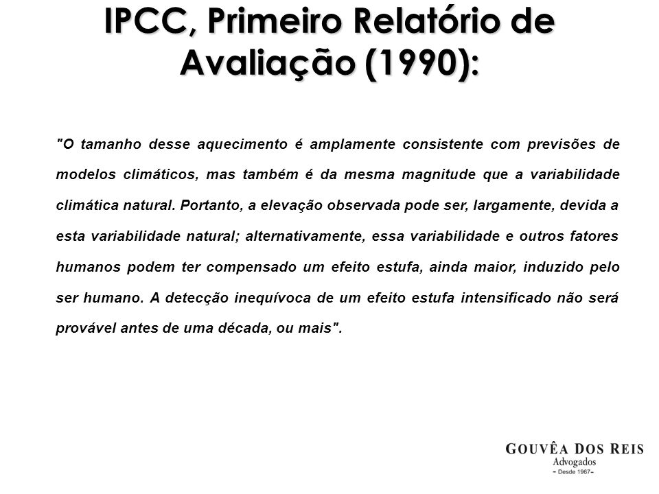 IPCC, Quarto Relatório de Avaliação (2007): O aquecimento do sistema climático é inequívoco, pois é evidente em observações do aumentos nas temperaturas globais do ar e do oceano, derretimento da neve e gelo e aumento do nível médio do mar