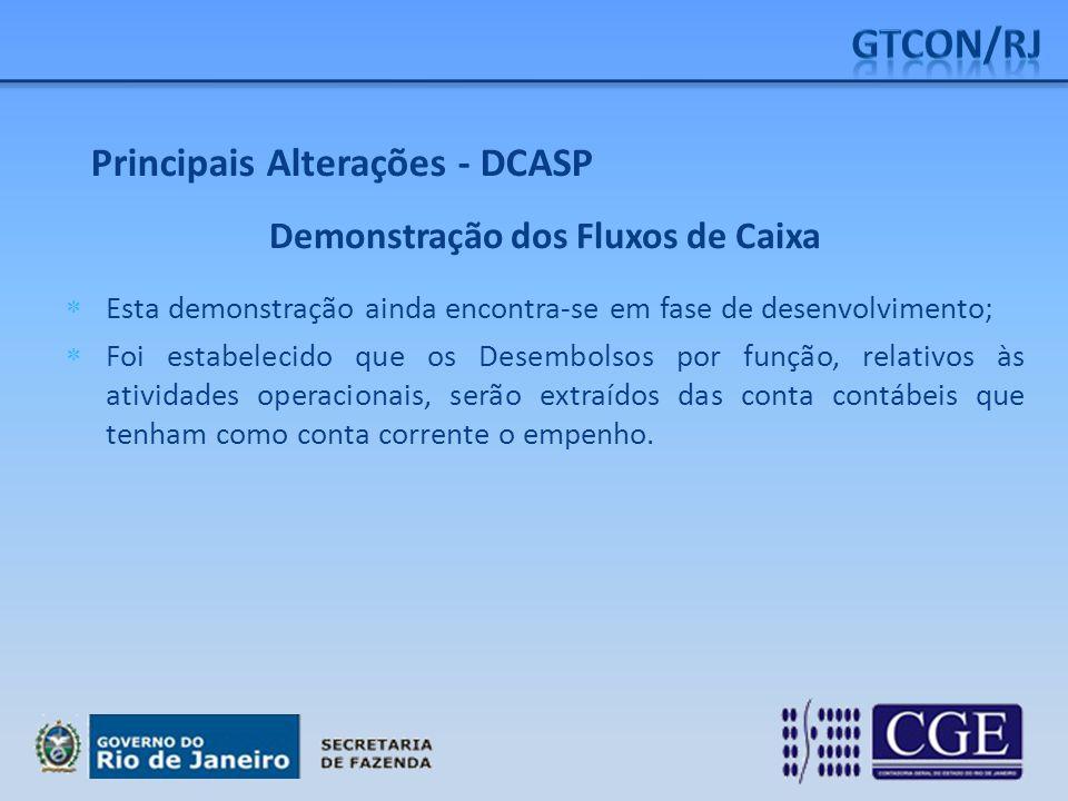 Principais Alterações - DCASP Demonstração dos Fluxos de Caixa  Esta demonstração ainda encontra-se em fase de desenvolvimento;  Foi estabelecido qu