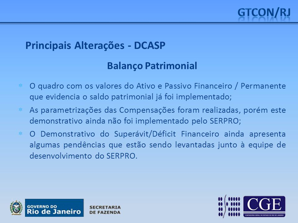 Balanço Patrimonial  O quadro com os valores do Ativo e Passivo Financeiro / Permanente que evidencia o saldo patrimonial já foi implementado;  As p