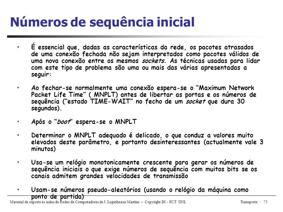 Material de suporte às aulas de Redes de Computadores de J. Legatheaux Martins – Copyright DI - FCT/ UNL Transporte / 75 Números de sequência inicial