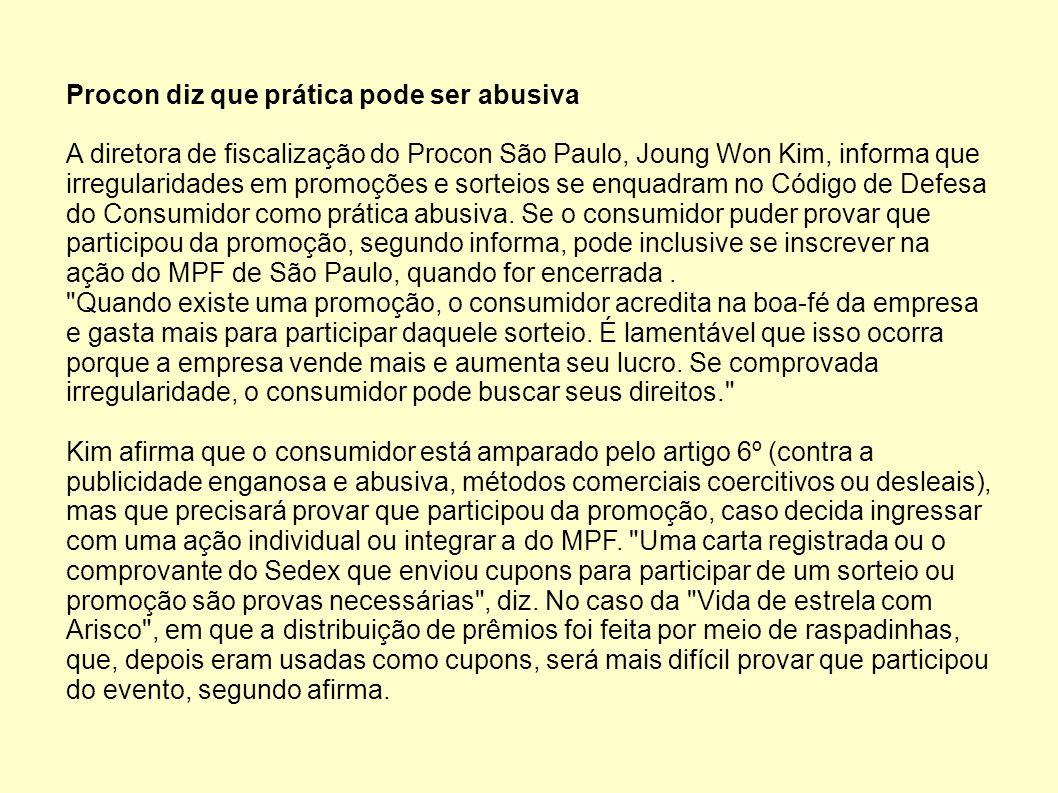 Procon diz que prática pode ser abusiva A diretora de fiscalização do Procon São Paulo, Joung Won Kim, informa que irregularidades em promoções e sorteios se enquadram no Código de Defesa do Consumidor como prática abusiva.