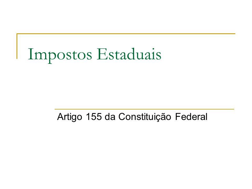 Impostos Estaduais Artigo 155 da Constituição Federal