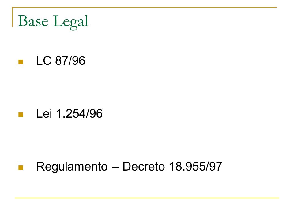 Base Legal  LC 87/96  Lei 1.254/96  Regulamento – Decreto 18.955/97