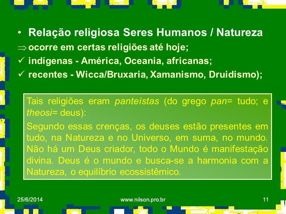 11 •Relação religiosa Seres Humanos / Natureza Þocorre em certas religiões até hoje;  indígenas - América, Oceania, africanas;  recentes - Wicca/Bru
