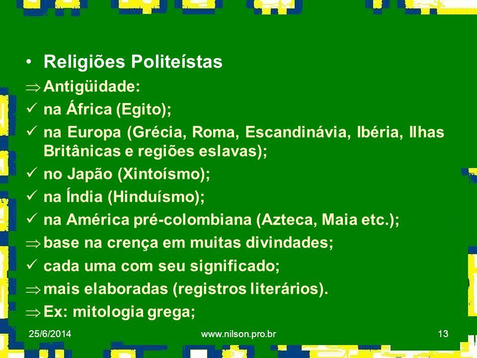 13 •Religiões Politeístas ÞAntigüidade:  na África (Egito);  na Europa (Grécia, Roma, Escandinávia, Ibéria, Ilhas Britânicas e regiões eslavas);  n