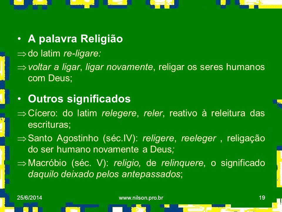19 •A palavra Religião Þdo latim re-ligare: Þvoltar a ligar, ligar novamente, religar os seres humanos com Deus; •Outros significados ÞCícero: do lati