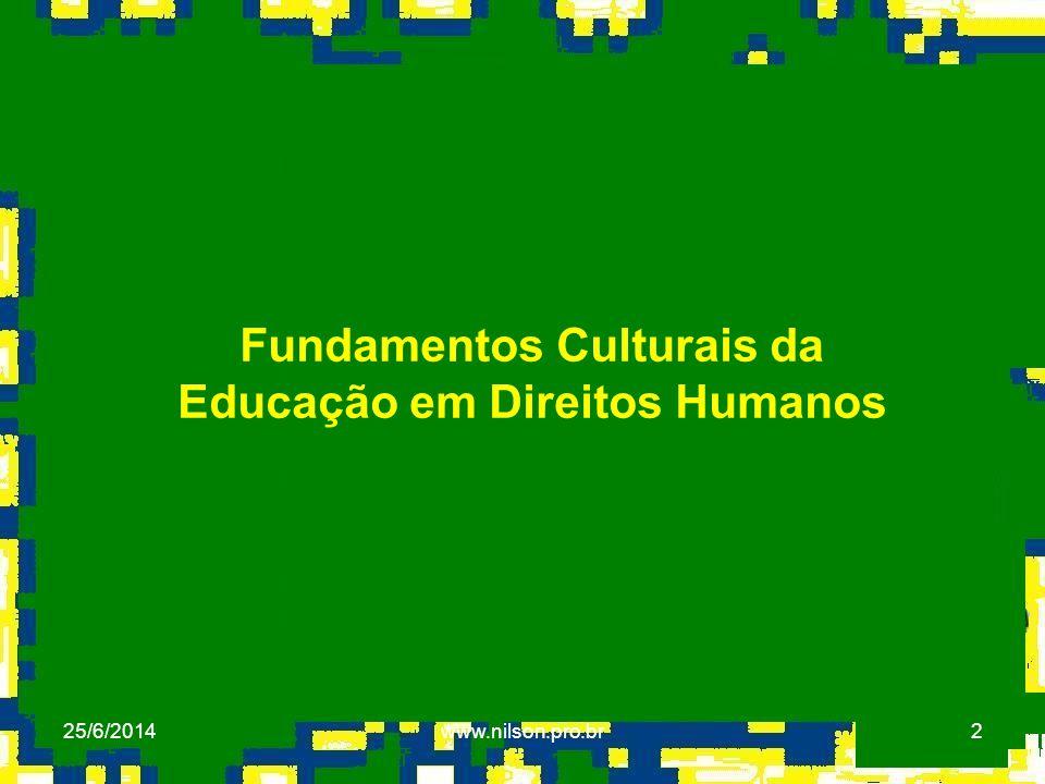 2 Fundamentos Culturais da Educação em Direitos Humanos 25/6/2014www.nilson.pro.br