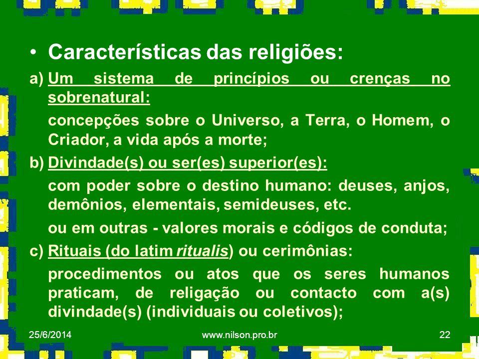 22 •Características das religiões: a)Um sistema de princípios ou crenças no sobrenatural: concepções sobre o Universo, a Terra, o Homem, o Criador, a