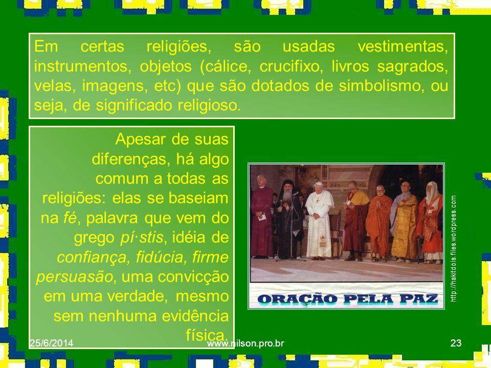23 http://hakitdois.files.wordpress.com Em certas religiões, são usadas vestimentas, instrumentos, objetos (cálice, crucifixo, livros sagrados, velas,