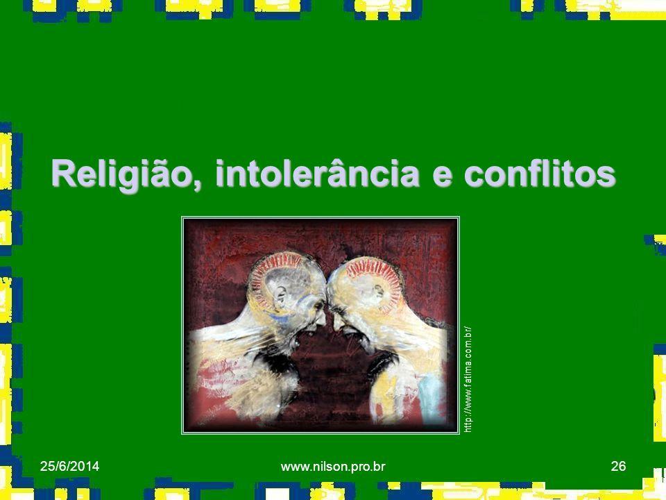 26 Religião, intolerância e conflitos http://www.fatima.com.br/ 25/6/2014www.nilson.pro.br