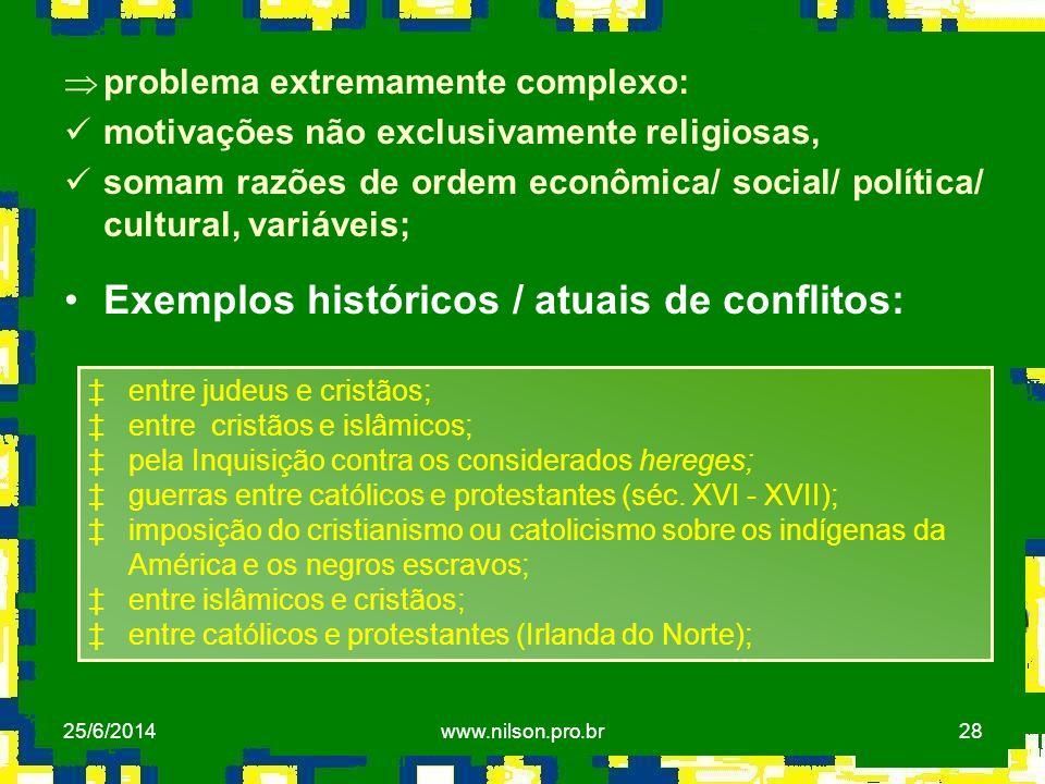 28 Þproblema extremamente complexo:  motivações não exclusivamente religiosas,  somam razões de ordem econômica/ social/ política/ cultural, variáve