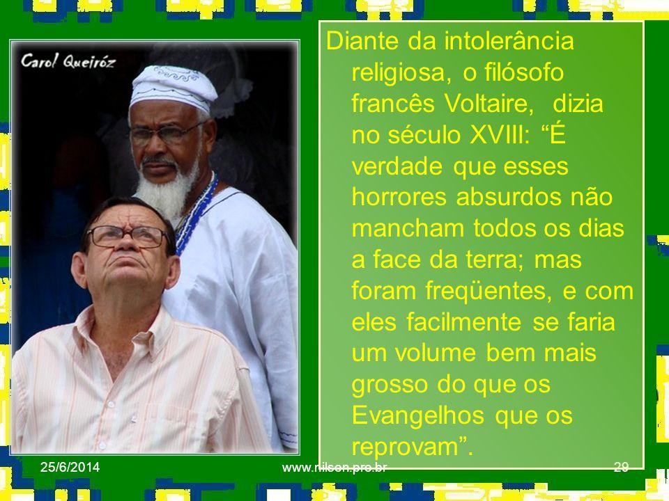"""29 http://farm3.static.flickr.com/ Diante da intolerância religiosa, o filósofo francês Voltaire, dizia no século XVIII: """"É verdade que esses horrores"""