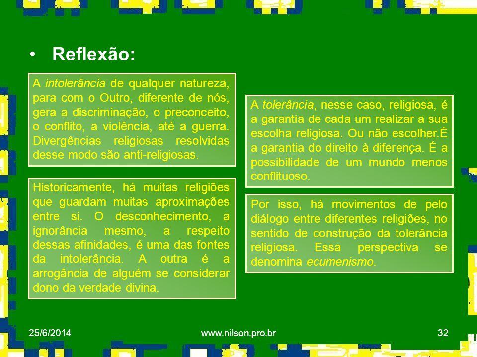 32 • Reflexão: A intolerância de qualquer natureza, para com o Outro, diferente de nós, gera a discriminação, o preconceito, o conflito, a violência,