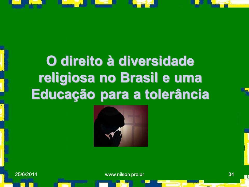 34 O direito à diversidade religiosa no Brasil e uma Educação para a tolerância 25/6/2014www.nilson.pro.br