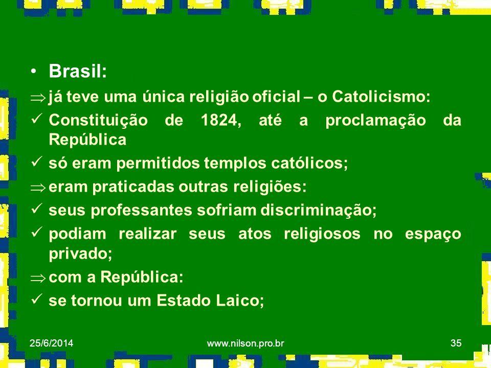 35 •Brasil: Þjá teve uma única religião oficial – o Catolicismo:  Constituição de 1824, até a proclamação da República  só eram permitidos templos c
