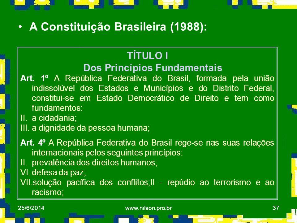 37 •A Constituição Brasileira (1988): TÍTULO I Dos Princípios Fundamentais Art. 1º A República Federativa do Brasil, formada pela união indissolúvel d