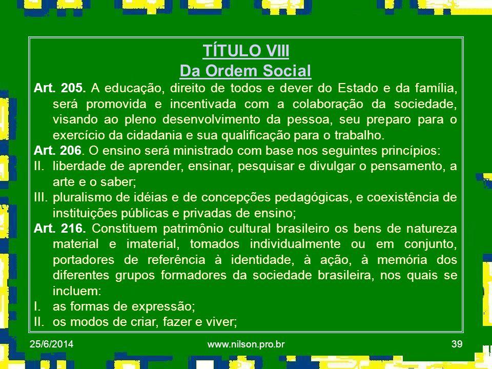 39 TÍTULO VIII Da Ordem Social Art. 205. A educação, direito de todos e dever do Estado e da família, será promovida e incentivada com a colaboração d