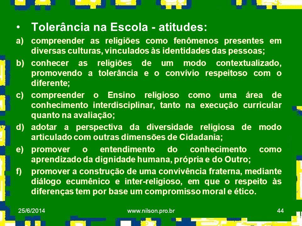 44 •Tolerância na Escola - atitudes: a)compreender as religiões como fenômenos presentes em diversas culturas, vinculados às identidades das pessoas;
