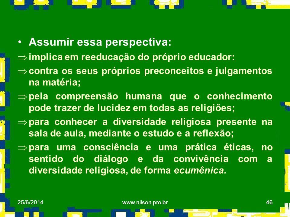 46 •Assumir essa perspectiva: Þimplica em reeducação do próprio educador: Þcontra os seus próprios preconceitos e julgamentos na matéria; Þpela compre