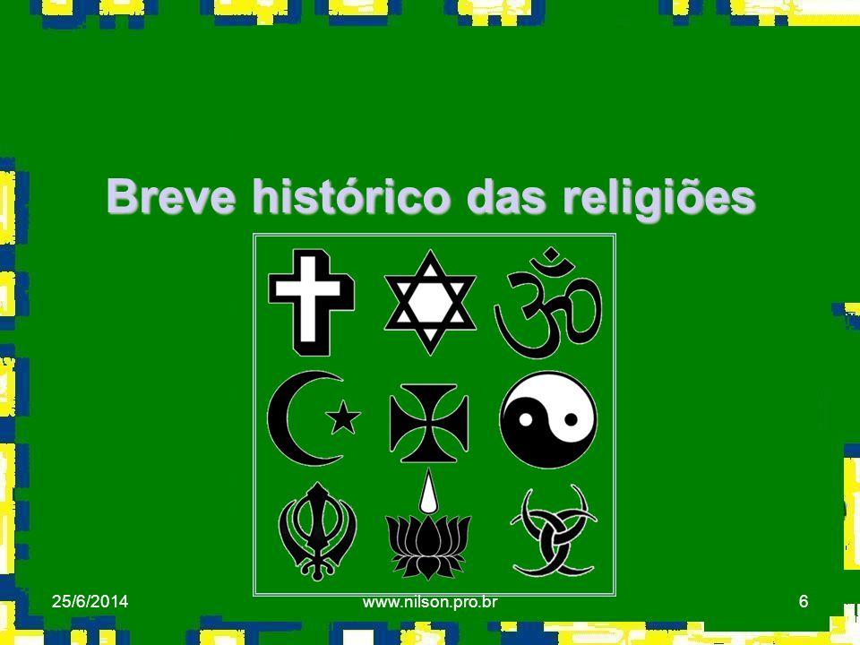 6 Breve histórico das religiões 25/6/2014www.nilson.pro.br