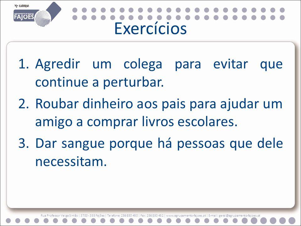 Exercícios Rua Professor Veiga Simão   3700 - 355 Fajões   Telefone: 256 850 450   Fax: 256 850 452   www.agrupamento-fajoes.pt   E-mail: geral@agrupa