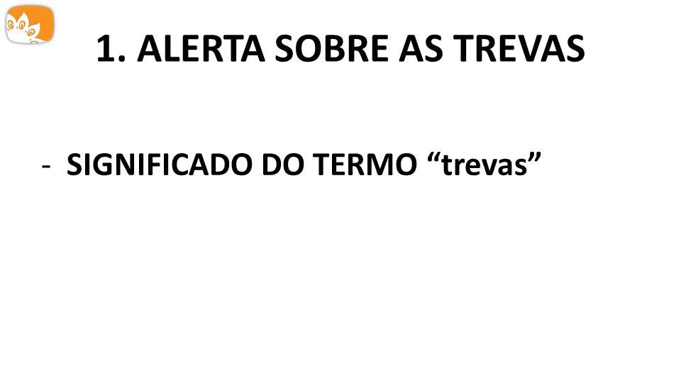 1. ALERTA SOBRE AS TREVAS -SIGNIFICADO DO TERMO trevas
